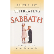 Celebrating the Sabbath by Bruce A. Ray (Paperback)