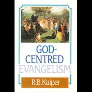 God Centered Evangelism by R.B. Kuiper (Paperback)