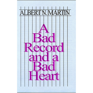 A Bad Record and A Bad Heart by Albert N. Martin (Booklet)