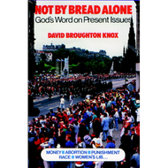 Not by Bread Alone by  D. Broughton Knox (Paperback)