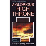 A Glorious High Throne by Edgar H. Andrews (Paperback)