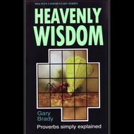 Heavenly Wisdom: Proverbs Simply Explained by Gary Brady (Paperback)