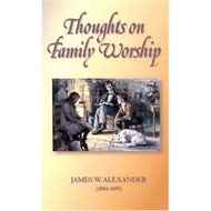 Thoughts on Family Worship by James W. Alexander (Hardcover)