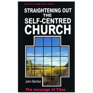 Straightening Out the Self-Centered Church by John Benton (Paperback)