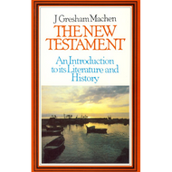 The New Testament, An Introduction to Its Literature and History by J. Gresham Machen (Paperback)