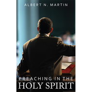 Preaching in the Holy Spirit by Albert N. Martin (Paperback)