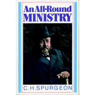 An All-Round Ministry: Addresses to Ministers and Students by C.H. Spurgeon (Paperback)