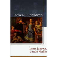 A Token for Children by James Janeway & Cotton Mather (Hardcover)