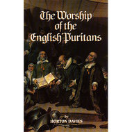 Worship of the English Puritans by Horton Davies (Paperback)