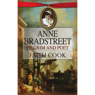 Anne Bradstreet: Pilgrim and Poet by Faith Cook (Paperback)