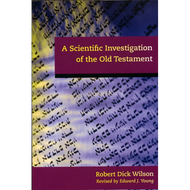 A Scientific Investigation of the Old Testament by Robert Dick Wilson (Paperback)