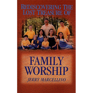 Rediscovering the Lost Treasure of Family Worship by Jerry Marcellino (Booklet)