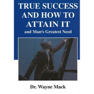 True Success and How to Attain It | Man's Greatest Need by Wayne Mack (Paperback)