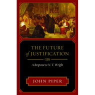 The Future of Justification by John Piper (Paperback)