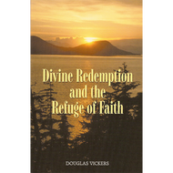 Divine Redemption and the Refuge of Faith by Douglas Vickers (Paperback)