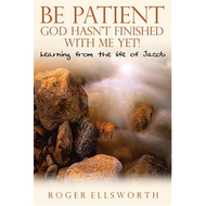 Be Patient God Hasn't Finished With Me Yet! by Roger Ellsworth (Paperback)