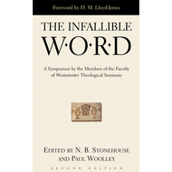 The Infallible Word, A Symposium by Members of the Faculty of Westminster Theological Seminary by  Martyn Lloyd-Jones (Paperback)