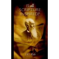 Is All Scripture Inspired? by J.C. Ryle