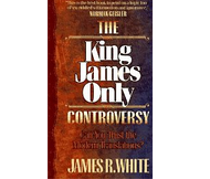 The King James Only Controversy by James R. White (Paperback)