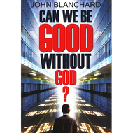 Can We Be Good Without God? by John Blanchard (Booklet)