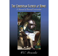 The Christian Father at Home by W. C. Brownlee (Paperback)
