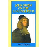 John Owen on the Lord's Supper by Jon D. Payne (Hardcover)