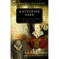 Katherine Parr by Brandon G. Withrow (Paperback)