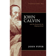 John Calvin and His Passion for the Majesty of God by John Piper (Paperback)