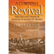 A Cornish Revival: The Life and Times of Samuel Walker of Truro by Tim Shenton (Hardcover)