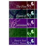 The Five Points of Calvinism: Defined, Defended and Documented by David N. Steele & Curtis C. Thomas (Paperback)