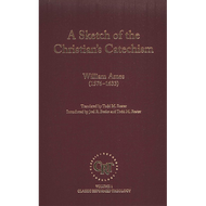 A Sketch of the Christian's Catechism by William Ames (Hardcover)