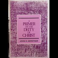 A Primer on the Deity of Christ by John H. Gerstner (Booklet)
