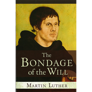 The Bondage of the Will by Martin Luther (Paperback)