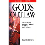 God's Outlaw: The Story of William Tyndale and the English Bible by Brian H. Edwards (Paperback)