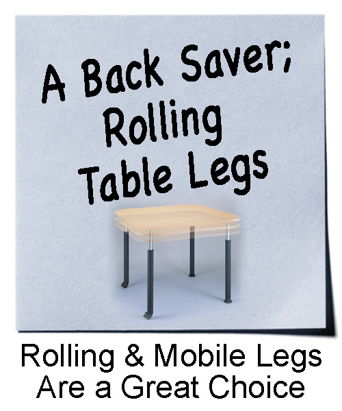 A Back Saver: Rolling Table Legs