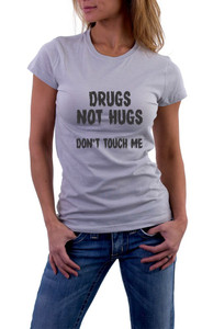 Drugs not hugs dont touch me