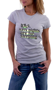 Who says nights are for sleeping T-Shirt