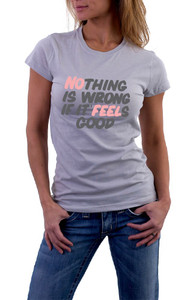 Nothing is wrong if it feels good T-Shirt