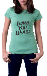 I wish you would T-Shirt