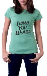 I wish you would T-Shirt
