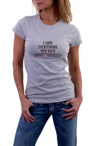 I love everything you hate about yourself T-Shirt