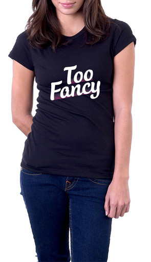 Too Fancy T-Shirt