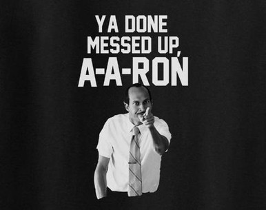 You Done Messed up a a ron shirt