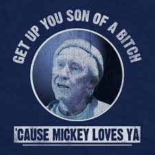 Get up you son of a bitch Cuase mickey loves ya shirt