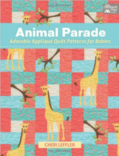 Cheri Leffler Designs - Animal Parade - Applique Quilt Patterns for Babies