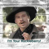 Tombstone I'm Your Huckleberry  Doc Old Wooden Sign 11 x 11 x 1