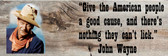 John Wayne Give American People Old Wooden Sign 5.5 x 17  x 1