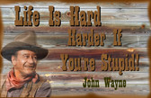 John Wayne Life Is Hard Old Wooden Sign 11 x 17 x 1