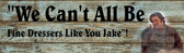 OLD Lonesome Dove Fine WE CAN'T Dressers Like You Jake Lonesome Dove Old Wooden Sign 5.5 x 17  x 1