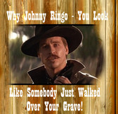 Movie Tombstone - why johnny ringo looks like somebody just walked over your grave 11 x 11 Old Wood Sign  11 x 11 X 1